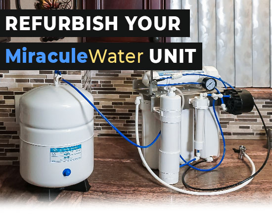 Refurbish your existing MiraculeWater unit!